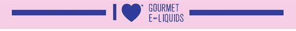 I Love Gourmet E Liquids